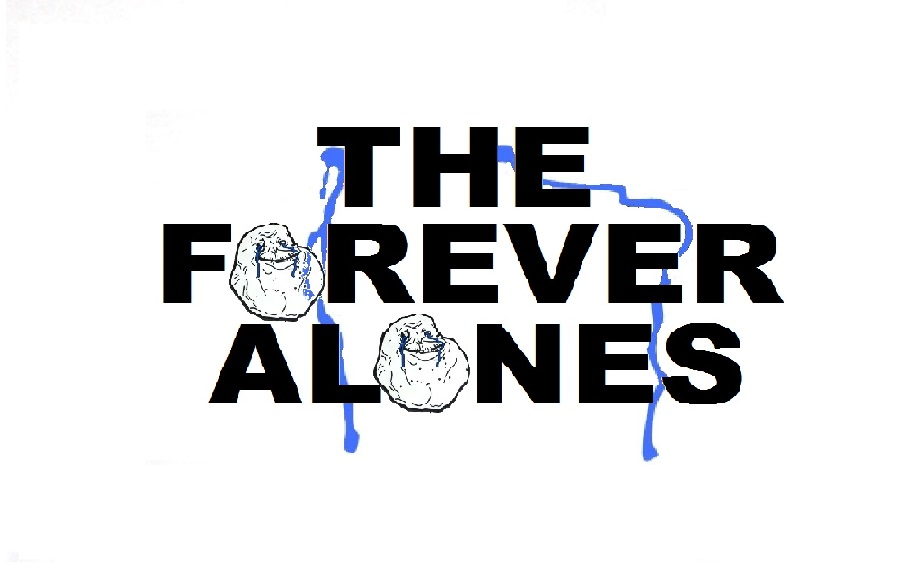 The Forever Alones