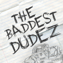 The Baddest Dudez