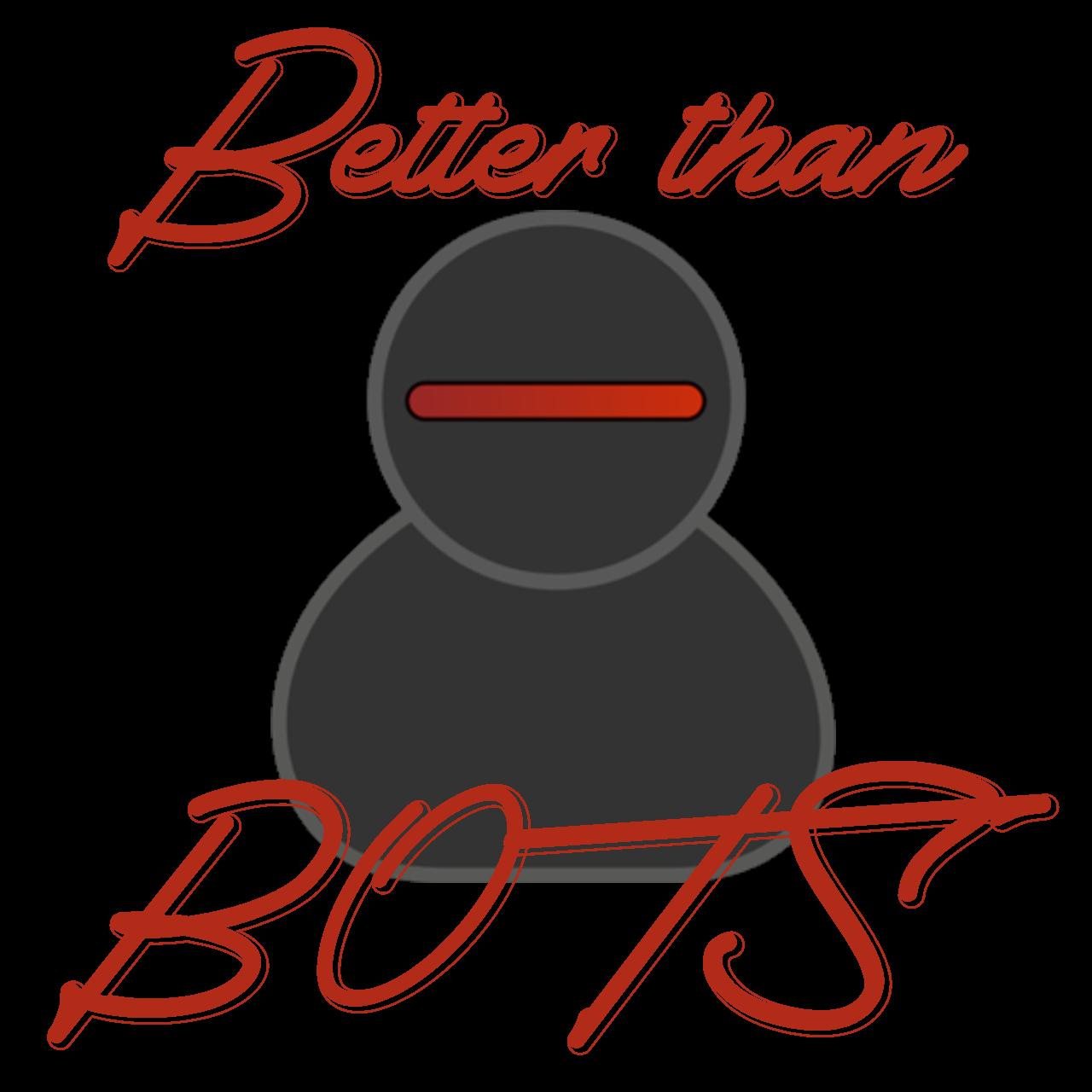 Better Than Bots